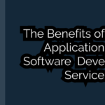 The Benefits of Android Application and Software Development Services